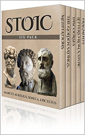 Stoic Six Pack - Meditations of Marcus Aurelius, Golden Sayings, Fragments and Discourses of Epictetus, Letters From A Stoic and The Enchiridion