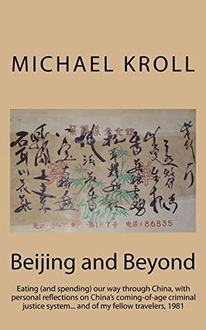 Beijing and Beyond: Eating (and spending) our way through China, with personal reflections on China's coming-of-age criminal justice system... and of my fellow travelers, 1981