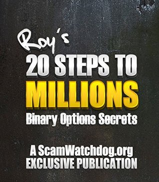 Roy's 20 Steps to Millions: Binary Options Secrets: Learn about the free Super Signals software that produces $25,000 a month in pure net income (Part 1)