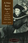 A Man Born Again: A Novel Based on the Life of Saint Thomas More (Revised and Updated) (TAN Legends)