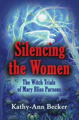 SILENCING THE WOMEN: The Witch Trials of Mary Bliss Parsons