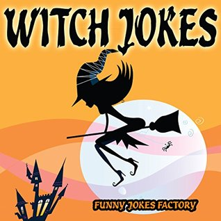 Witch Jokes for Kids (Funny Jokes - Kids Jokes - Jokes for Kids): Halloween Jokes, Humor, Comedy, and Puns (Halloween Joke Books for Kids)