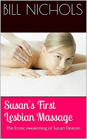 Susans First Lesbian Massage The Erotic Awakening Of Susan Deacon By Bill Nichols