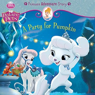 Palace Pets: A Party for Pumpkin: A Princess Adventure Story