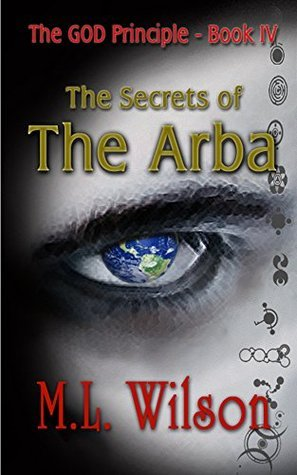 The GOD Principle Book IV - The Secrets of the Arba (The GOD Principle Series 4)