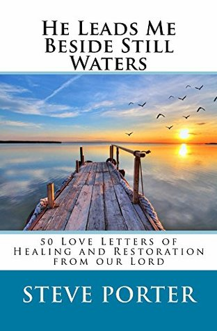 He Leads Me Beside Still Waters: 50 Love Letters of Healing and Restoration from our Lord (Love Letters from Jesus Series)