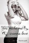 You make me wanna love by Cassidy Davis