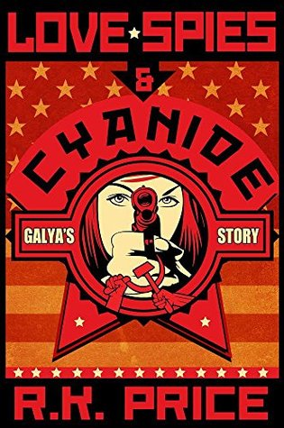 LOVE, SPIES AND CYANIDE: GALYA'S STORY