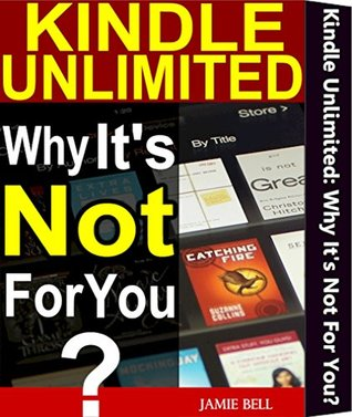 Kindle Unlimited: Why It's Not For You?: The Mystery Of Book Subscription Membership Service Fiction vs Nonfiction KU vs Prime Reader 30 Day Free Trial Book Deal Freetime & Promotion Price Offer