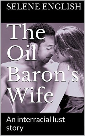 The Oil Baron's Wife: An interracial lust story