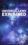 Universal Laws Explained: Unlock the power of the natural and supernatural laws of the Universe