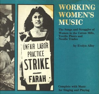 Working Women's Music: The Songs and Struggles of Women in the Cotton Mills, Textile Plants, and Needle Trades