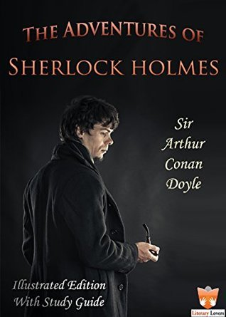 The Adventures of Sherlock Holmes: LiteraryLovers.org Enhanced Edition (Illustrated + Study Guide + Audio) (Victorian English Mysteries Book 1)