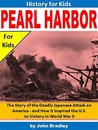 Pearl Harbor for Kids: The Story of the Deadly Japanese Attack on America - and How it Inspired the U.S. to Victory in World War II (History for Kids)