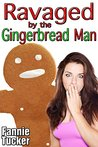 Ravaged by the Gingerbread Man
