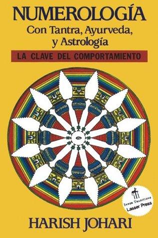 Numerología: Con Tantra, Ayurveda, y Astrología