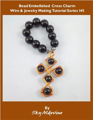 Bead Embellished Cross Charm Wire & Jewelry Making Tutorial Series I45