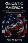 Gnostic America: A Reading of Contemporary American Culture & Religion according to Christianity's Oldest Heresy