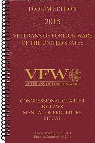 Veterans of Foreign Wars Podium Edition 2015: Congressional Charter, By-Laws, Manual of Procedure and Ritual