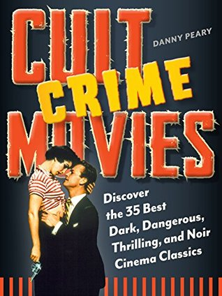 Cult Crime Movies: Discover the 35 Best Dark, Dangerous, Thrilling, and Noir Cinema Classics