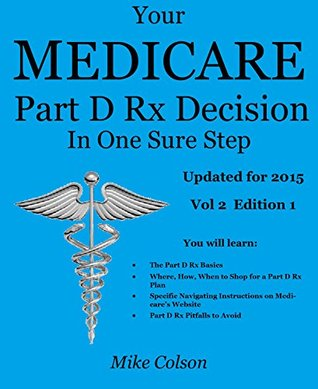 Your Medicare Part D Rx Decision In One Sure Step (Understanding & Maximizing Your Medicare & Related Insurance Options Book 2)