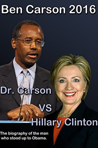 Ben Carson 2016: Dr. Carson vs Hillary Clinton. The biography of the man who stood up to Obama. (Ben Carson for President 2016)
