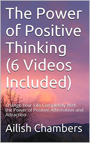 The Power of Positive Thinking (6 Videos Included): Change Your Life Completely With the Power of Positive Affirmation and Attraction