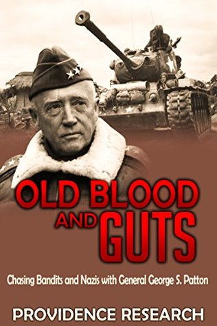 Old Blood and Guts: Chasing Bandits and Nazis with General George S. Patton