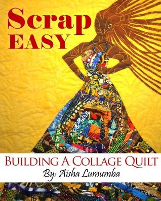 Scrap Easy: Building A Collage Quilt