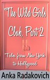 The Wild Girls Club, Part 2: Tales From New York To Hollywood
