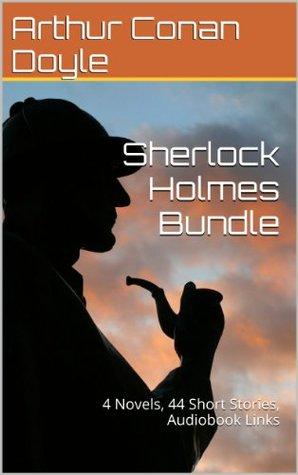 Sherlock Holmes Bundle: 4 Novels, 44 Short Stories, Audiobook Links