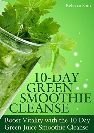 10-Day Green Smoothie Cleanse: Boost Vitality with the 10 day Green Smoothie Cleanse