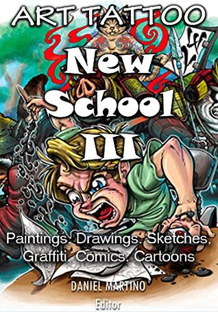 Tattoo images: ART TATTOO NEW SCHOOL III: Paintings.Drawings.Sketches, Graffiti. Comics. Cartoons (Planet Tattoo Book 1)