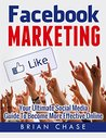 Facebook Marketing: Your Ultimate Social Media Guide to Become More Effective Online
