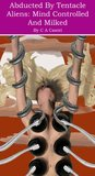 Abducted By Tentacle Aliens: Mind Controlled And Milked (Tentacle Alien Abductions Book 2)