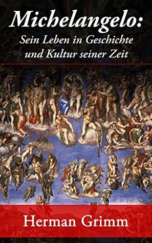 Michelangelo: Sein Leben in Geschichte und Kultur seiner Zeit: Der Blütezeit der Kunst in Florenz und Rom
