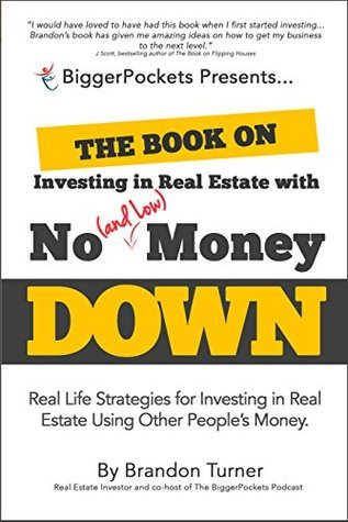 The Book on Investing In Real Estate with No (and Low) Money Down: Real Life Strategies for Investing in Real Estate Using Other People's Money