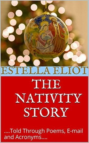 The Nativity Story: ....Told Through Poems, E-mail and Acronyms....