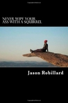 Never Wipe Your Ass with a Squirrel: A Trail and Ultramarathon Running Guide for Weird Folks