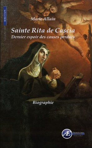 Sainte Rita de Cascia, dernier espoir des causes perdues