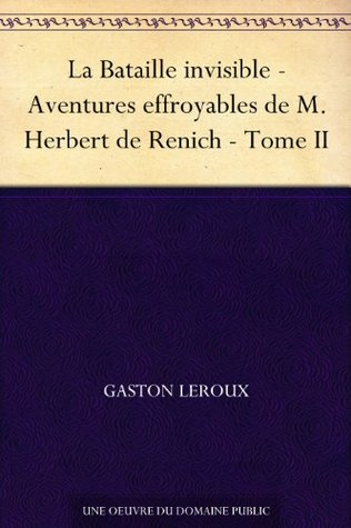 La Bataille invisible - Aventures effroyables de M. Herbert de Renich - Tome II