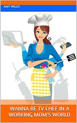Wanna Be TV Chef in a Working Mom's World