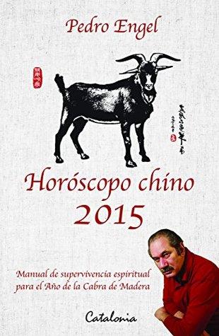 Horóscopo Chino 2015. Manual de supervivencia espiritual para el año de la Cabra de Madera