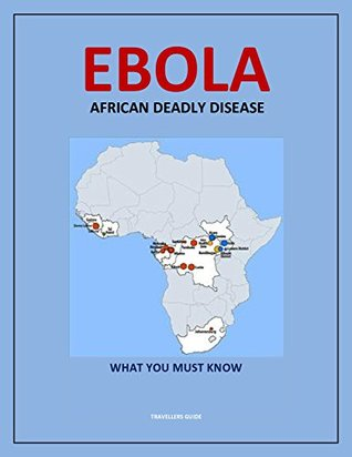 EBOLA: AFRICAN DEADLY DISEASE: What You must know about Ebola Disease