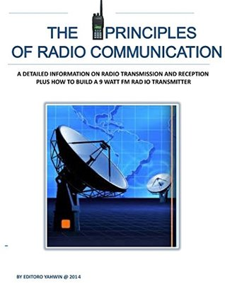 The Principles of Radio Communication: A Detailed Information on Radio Transmission and Reception