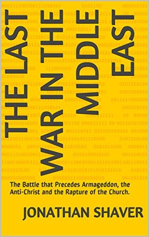 The Last War in The Middle East: The Battle that Precedes Armageddon, the Anti-Christ and the Rapture of the Church. (Our Hidden History and Future Series Book 4)