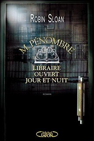 M. Pénombre, libraire ouvert jour et nuit (Mr. Penumbra's 24-Hour Bookstore, #1)