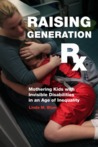 Raising Generation RX (Mothering Kids with Invisible Disabilities in an Age of Inequality)
