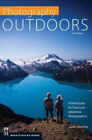 Photography Outdoors, 3rd Edition: A Field Guide for Travel and Adventure Photographers