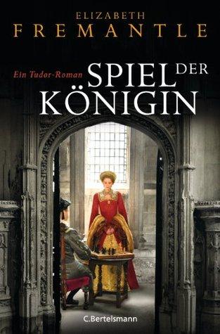 Spiel der Königin by Elizabeth Fremantle